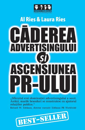Căderea Advertisingului şi Ascensiunea PR-ului.